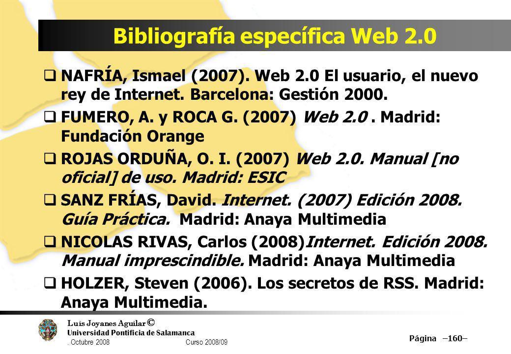 Luis Joyanes Aguilar © Universidad Pontificia de Salamanca. Octubre 2008 Curso 2008/09 Bibliografía específica Web 2.0 Página –160– NAFRÍA, Ismael (20