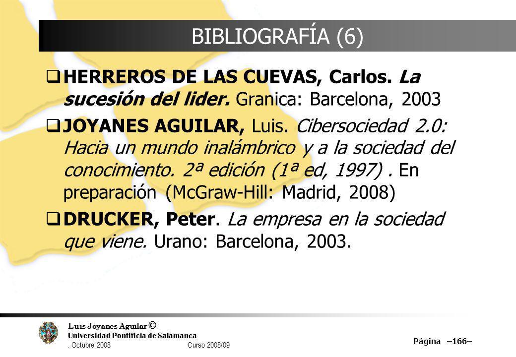 Luis Joyanes Aguilar © Universidad Pontificia de Salamanca. Octubre 2008 Curso 2008/09 Página –166– BIBLIOGRAFÍA (6) HERREROS DE LAS CUEVAS, Carlos. L