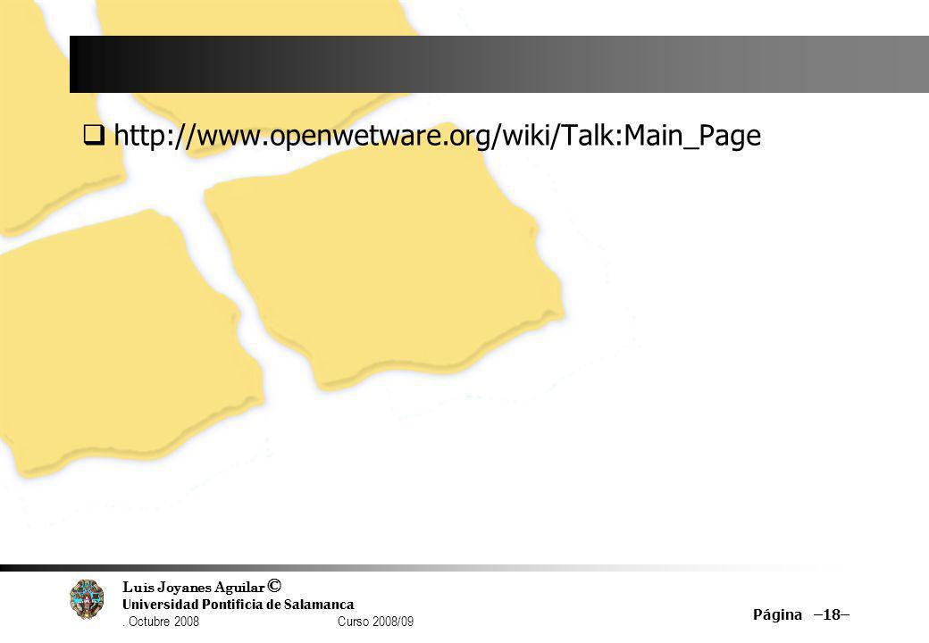 Luis Joyanes Aguilar © Universidad Pontificia de Salamanca. Octubre 2008 Curso 2008/09 http://www.openwetware.org/wiki/Talk:Main_Page Página –18–