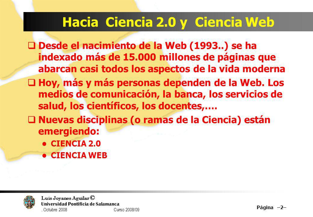 Luis Joyanes Aguilar © Universidad Pontificia de Salamanca. Octubre 2008 Curso 2008/09 Hacia Ciencia 2.0 y Ciencia Web Desde el nacimiento de la Web (