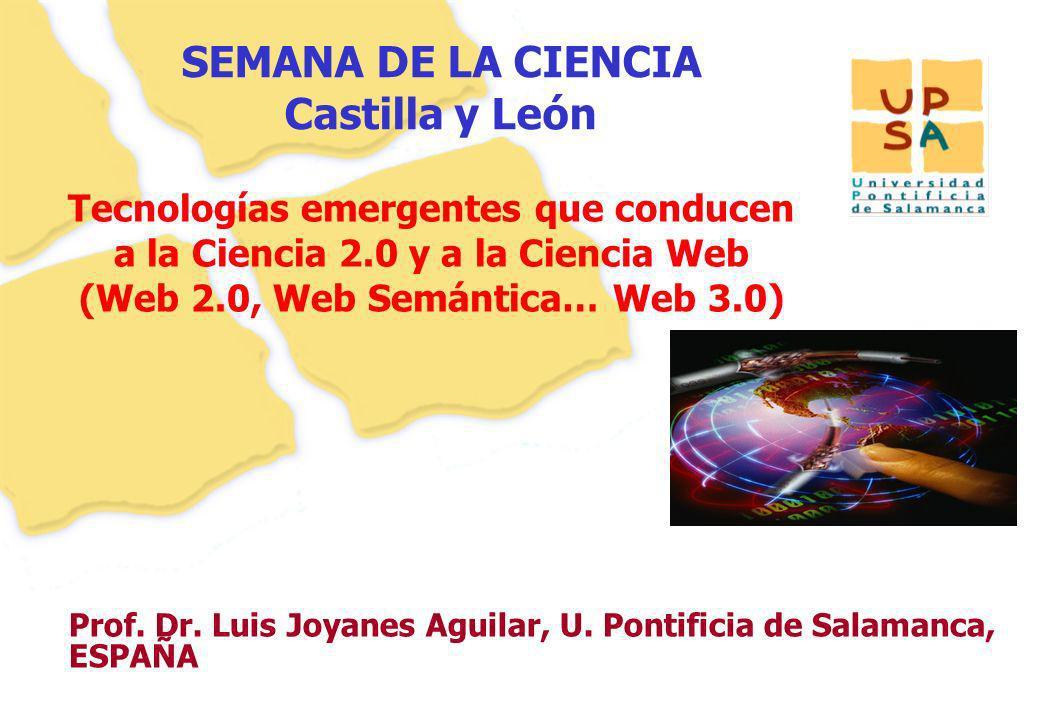 24 Prof. Dr. Luis Joyanes Aguilar, U. Pontificia de Salamanca, ESPAÑA Tecnologías emergentes que conducen a la Ciencia 2.0 y a la Ciencia Web (Web 2.0
