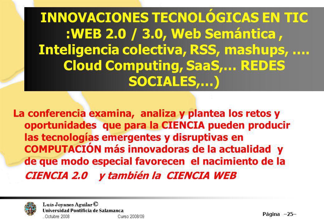 Luis Joyanes Aguilar © Universidad Pontificia de Salamanca. Octubre 2008 Curso 2008/09 INNOVACIONES TECNOLÓGICAS EN TIC :WEB 2.0 / 3.0, Web Semántica,