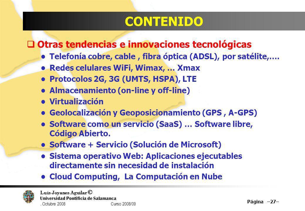 Luis Joyanes Aguilar © Universidad Pontificia de Salamanca. Octubre 2008 Curso 2008/09 CONTENIDO Otras tendencias e innovaciones tecnológicas Telefoní