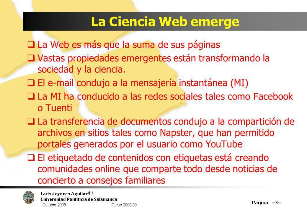 Luis Joyanes Aguilar © Universidad Pontificia de Salamanca. Octubre 2008 Curso 2008/09 La Ciencia Web emerge La Web es más que la suma de sus páginas