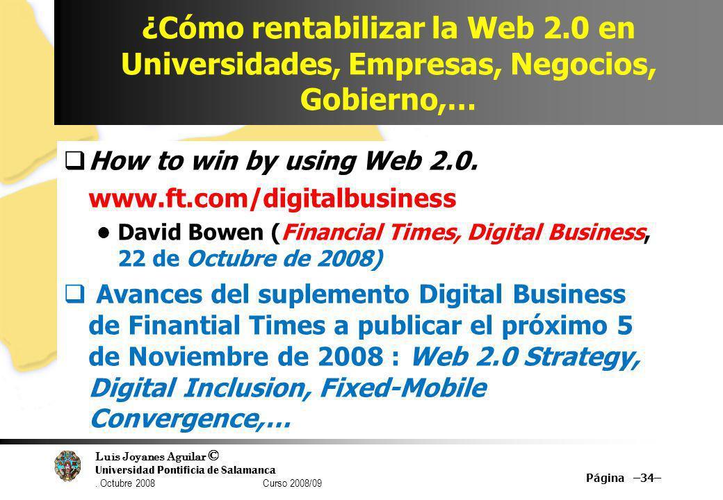 Luis Joyanes Aguilar © Universidad Pontificia de Salamanca. Octubre 2008 Curso 2008/09 ¿Cómo rentabilizar la Web 2.0 en Universidades, Empresas, Negoc