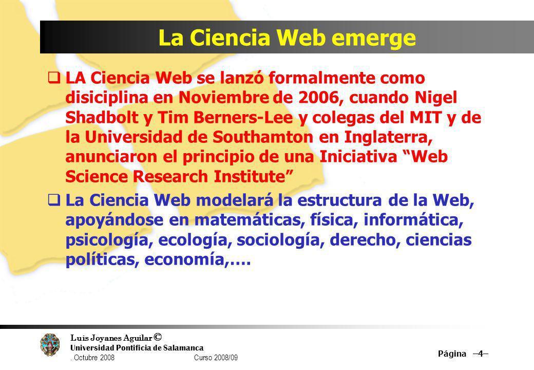 Luis Joyanes Aguilar © Universidad Pontificia de Salamanca. Octubre 2008 Curso 2008/09 La Ciencia Web emerge LA Ciencia Web se lanzó formalmente como