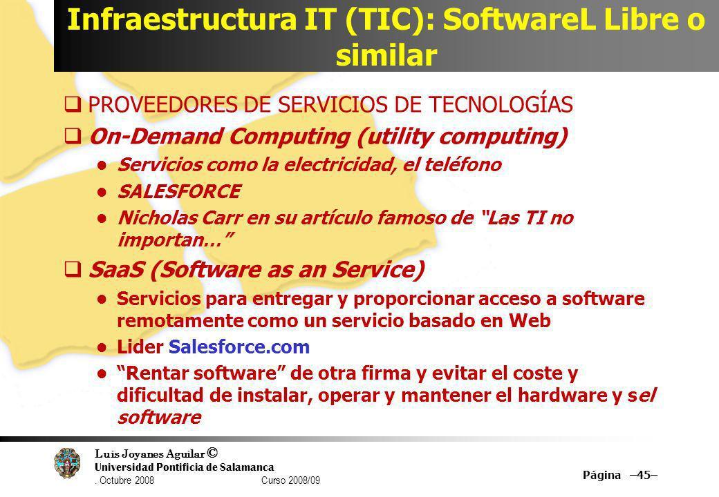 Luis Joyanes Aguilar © Universidad Pontificia de Salamanca. Octubre 2008 Curso 2008/09 Infraestructura IT (TIC): SoftwareL Libre o similar PROVEEDORES