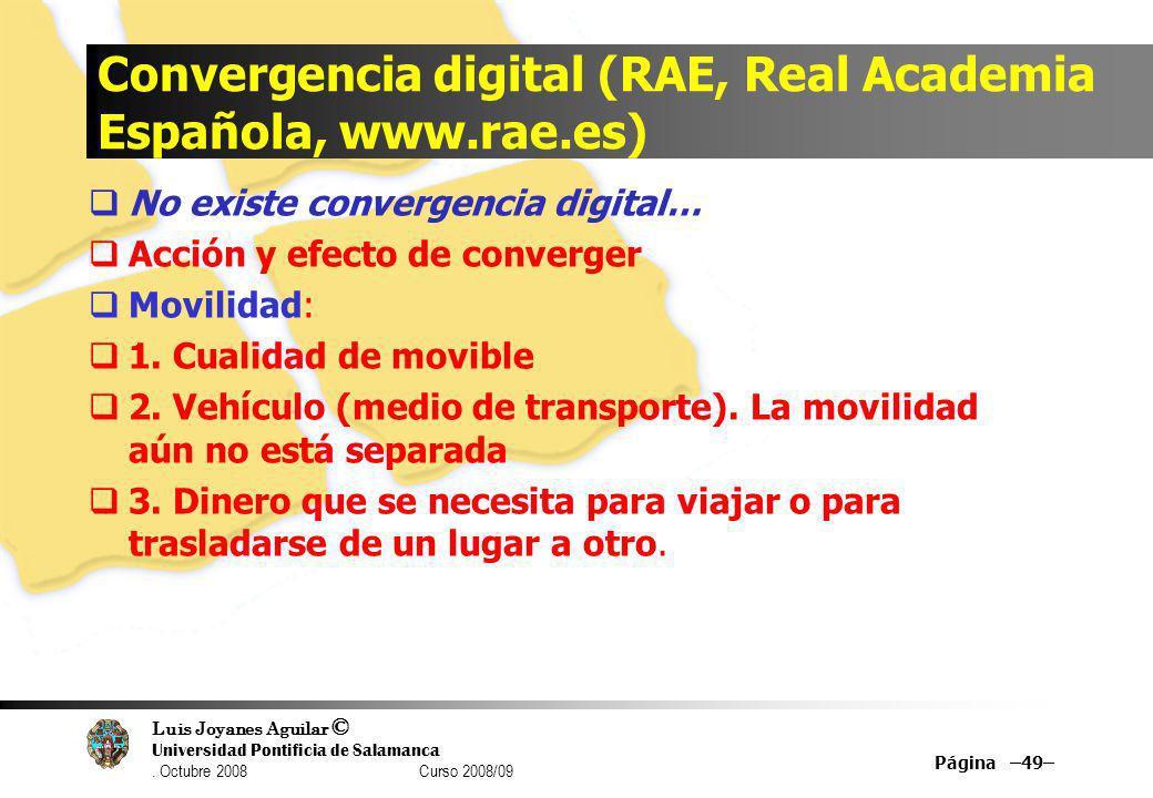Luis Joyanes Aguilar © Universidad Pontificia de Salamanca. Octubre 2008 Curso 2008/09 Convergencia digital (RAE, Real Academia Española, www.rae.es)