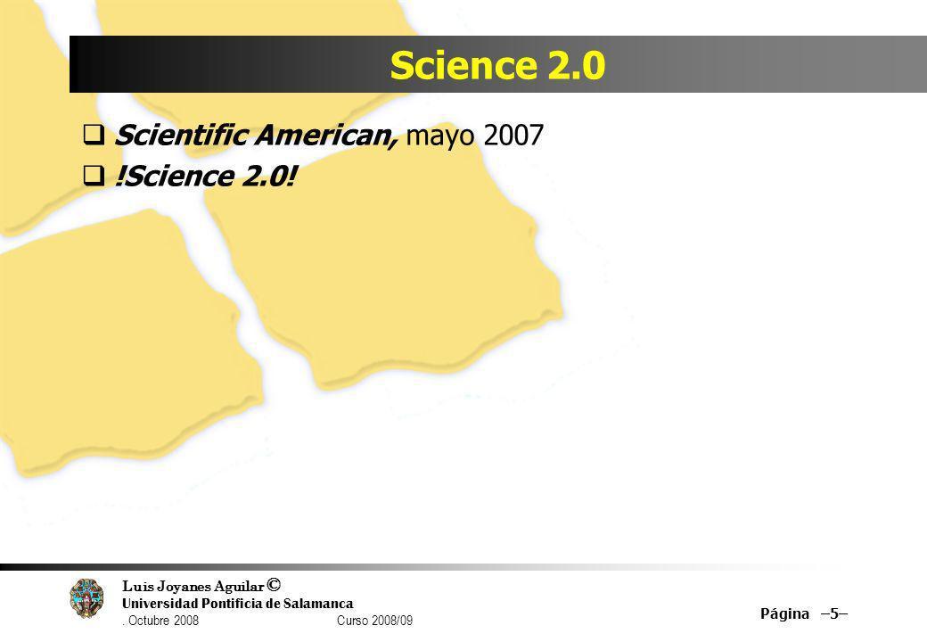 Luis Joyanes Aguilar © Universidad Pontificia de Salamanca. Octubre 2008 Curso 2008/09 Science 2.0 Scientific American, mayo 2007 !Science 2.0! Página