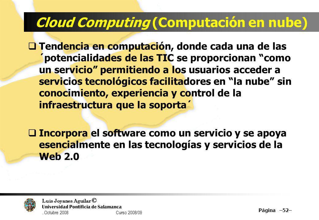 Luis Joyanes Aguilar © Universidad Pontificia de Salamanca. Octubre 2008 Curso 2008/09 Cloud Computing (Computación en nube) Tendencia en computación,