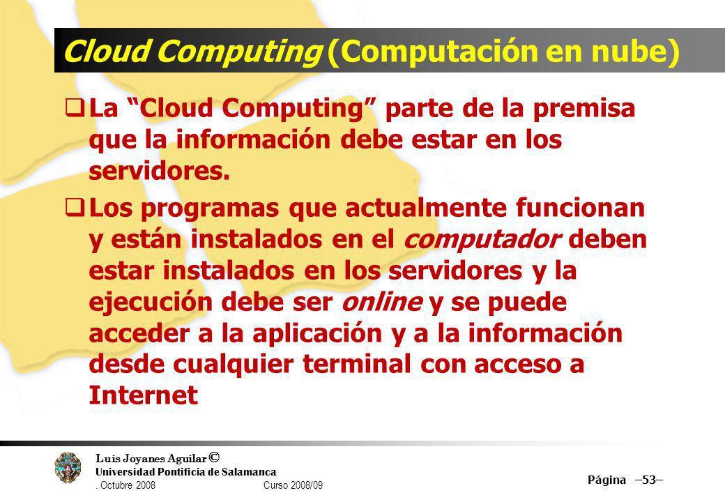 Luis Joyanes Aguilar © Universidad Pontificia de Salamanca. Octubre 2008 Curso 2008/09 Cloud Computing (Computación en nube) La Cloud Computing parte