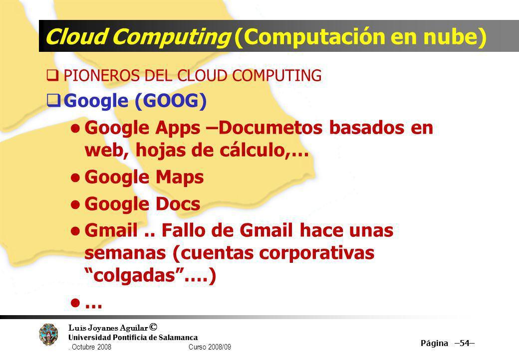 Luis Joyanes Aguilar © Universidad Pontificia de Salamanca. Octubre 2008 Curso 2008/09 Cloud Computing (Computación en nube) PIONEROS DEL CLOUD COMPUT