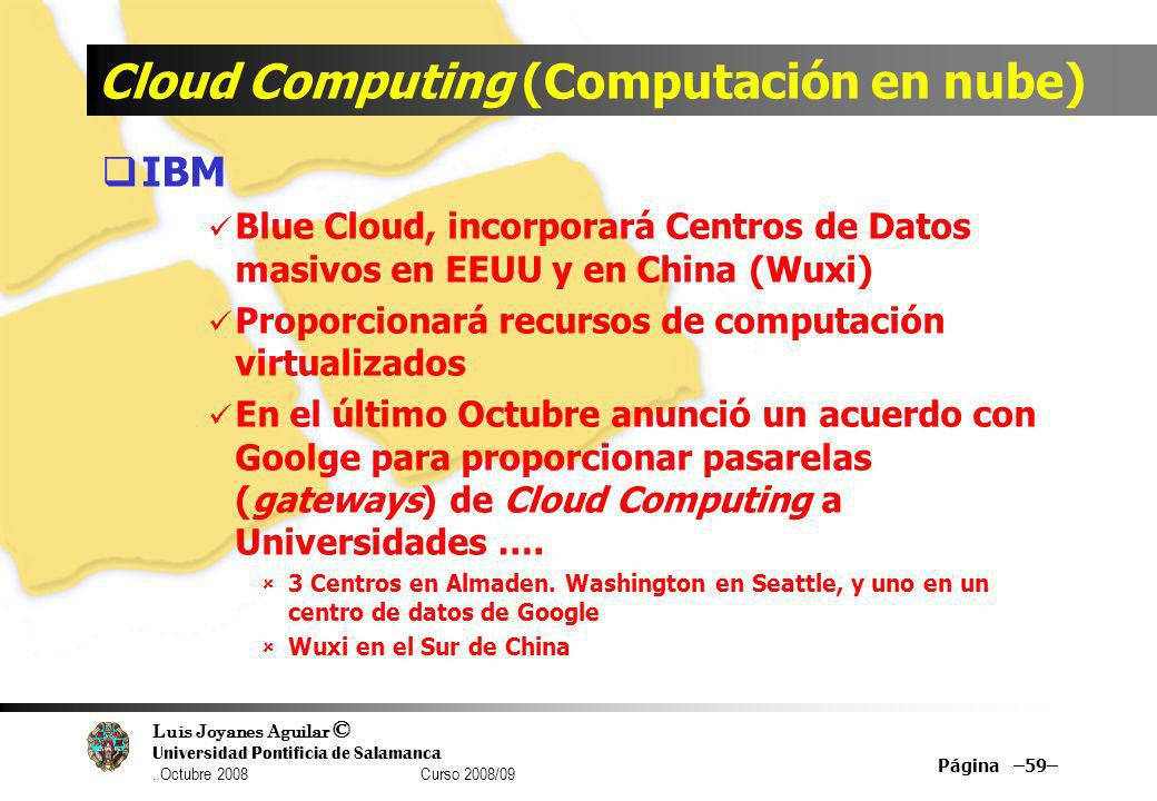 Luis Joyanes Aguilar © Universidad Pontificia de Salamanca. Octubre 2008 Curso 2008/09 Cloud Computing (Computación en nube) IBM Blue Cloud, incorpora