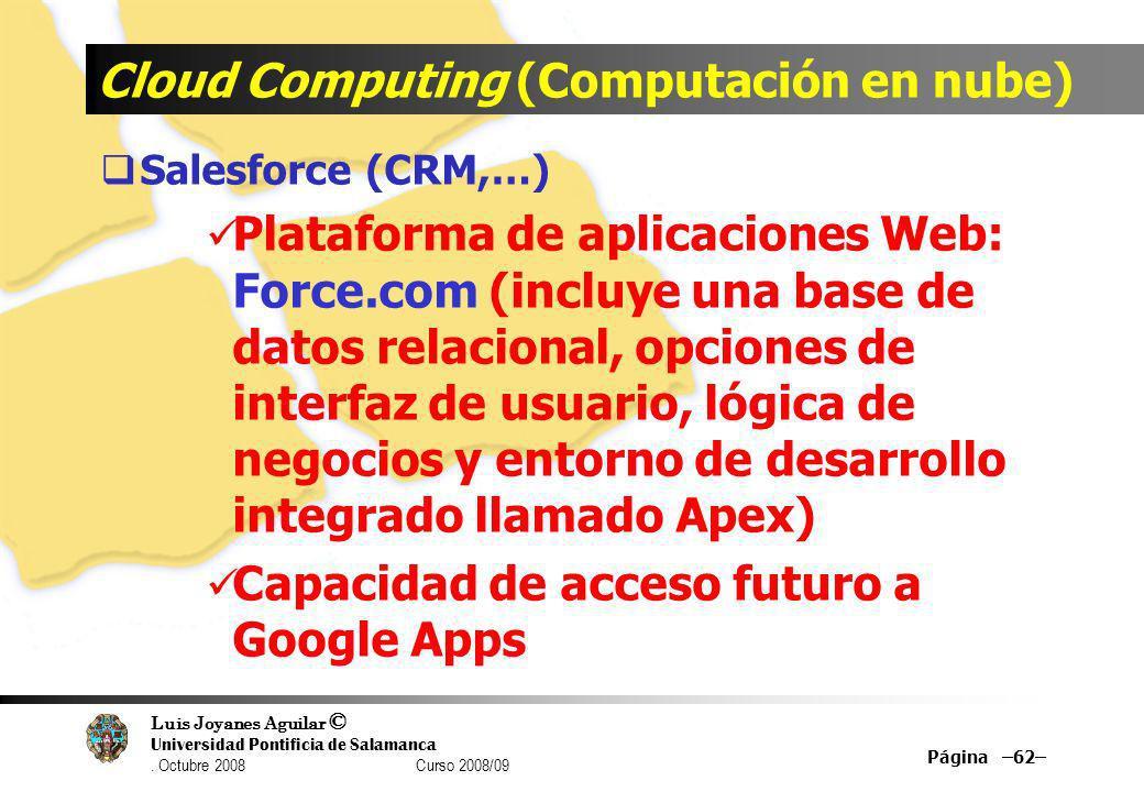 Luis Joyanes Aguilar © Universidad Pontificia de Salamanca. Octubre 2008 Curso 2008/09 Cloud Computing (Computación en nube) Salesforce (CRM,…) Plataf