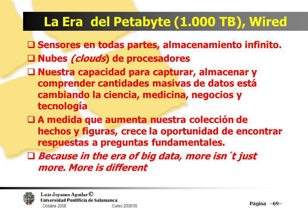 Luis Joyanes Aguilar © Universidad Pontificia de Salamanca. Octubre 2008 Curso 2008/09 La Era del Petabyte (1.000 TB), Wired Sensores en todas partes,