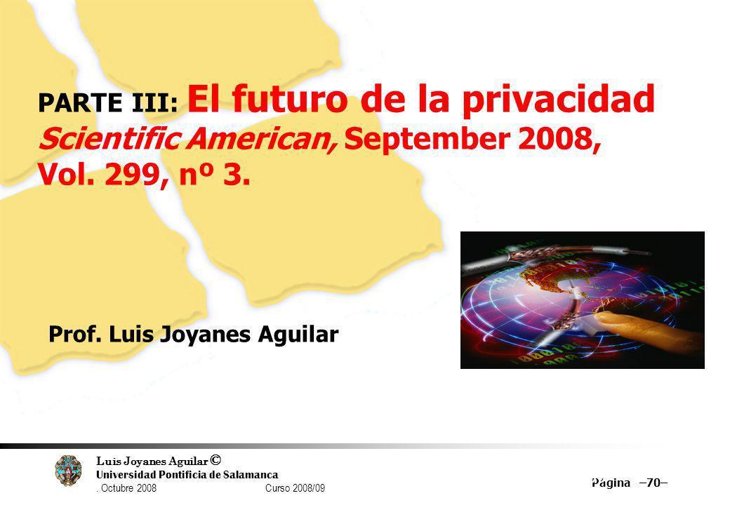 Luis Joyanes Aguilar © Universidad Pontificia de Salamanca. Octubre 2008 Curso 2008/09 Página –70– 70 PARTE III: El futuro de la privacidad Scientific