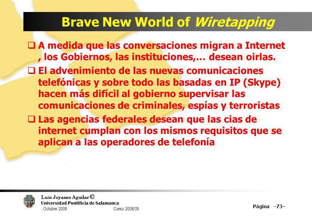 Luis Joyanes Aguilar © Universidad Pontificia de Salamanca. Octubre 2008 Curso 2008/09 Brave New World of Wiretapping A medida que las conversaciones