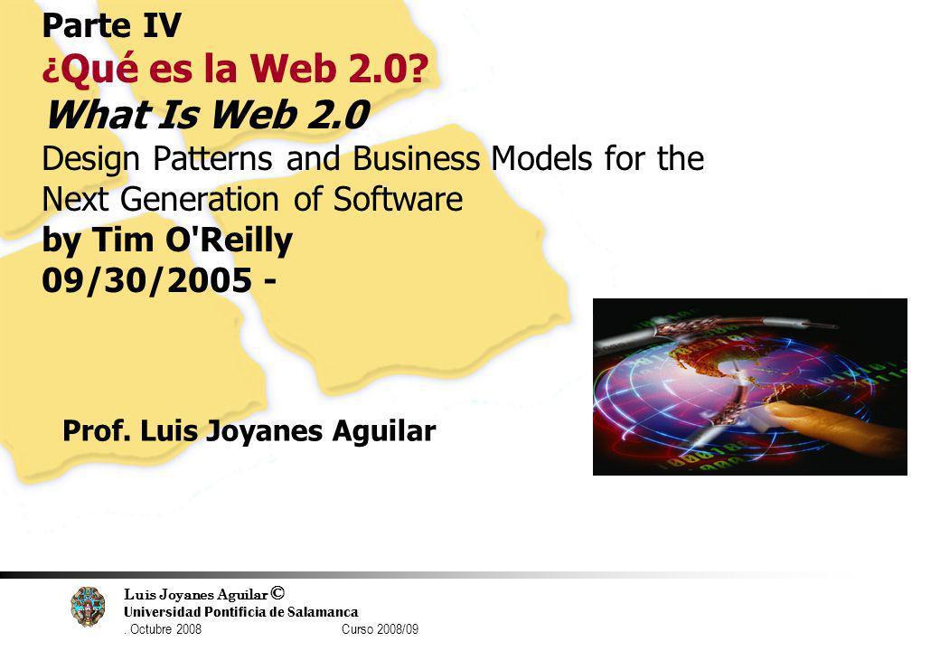 Luis Joyanes Aguilar © Universidad Pontificia de Salamanca. Octubre 2008 Curso 2008/09 77 Parte IV ¿ Qué es la Web 2.0? What Is Web 2.0 Design Pattern