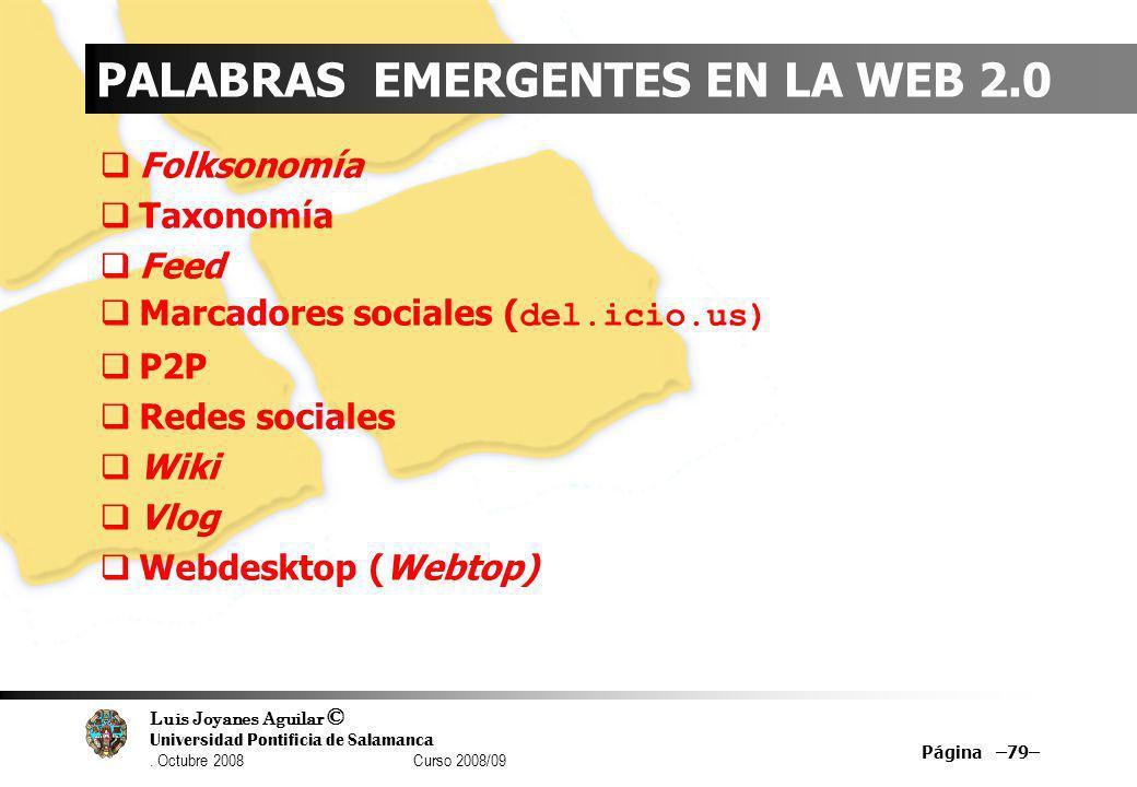 Luis Joyanes Aguilar © Universidad Pontificia de Salamanca. Octubre 2008 Curso 2008/09 PALABRAS EMERGENTES EN LA WEB 2.0 Folksonomía Taxonomía Feed Ma