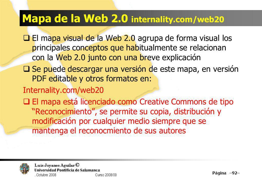 Luis Joyanes Aguilar © Universidad Pontificia de Salamanca. Octubre 2008 Curso 2008/09 Mapa de la Web 2.0 internality.com/web20 El mapa visual de la W