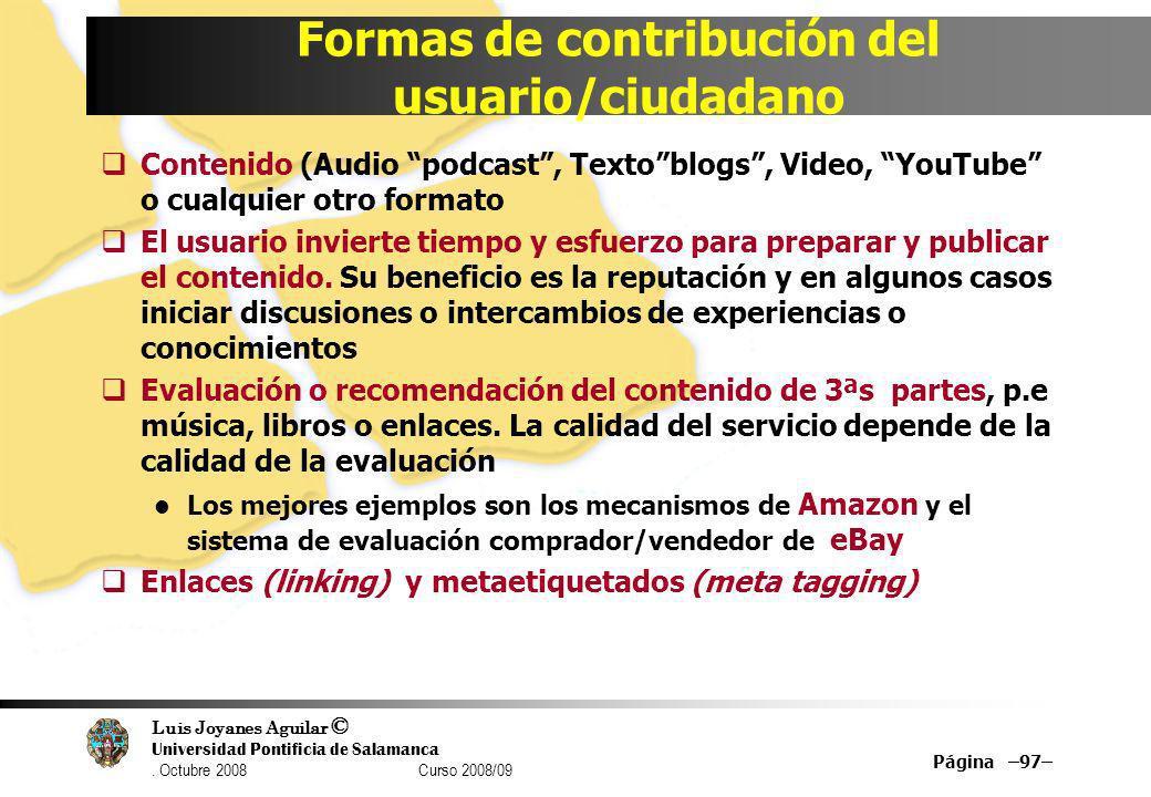 Luis Joyanes Aguilar © Universidad Pontificia de Salamanca. Octubre 2008 Curso 2008/09 Página –97– Formas de contribución del usuario/ciudadano Conten