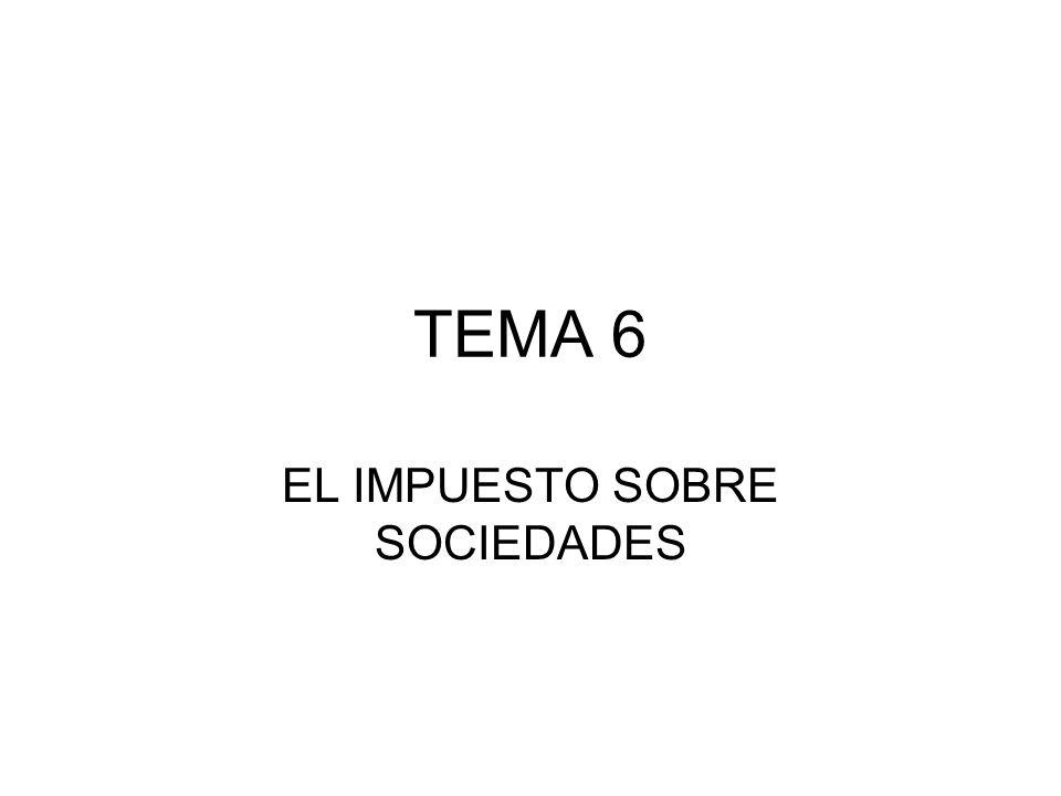 TEMA 6 EL IMPUESTO SOBRE SOCIEDADES