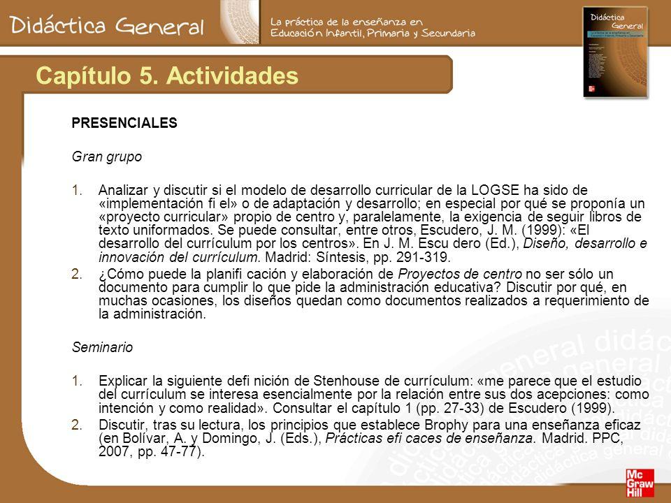Capítulo 5. Actividades PRESENCIALES Gran grupo 1.Analizar y discutir si el modelo de desarrollo curricular de la LOGSE ha sido de «implementación fi