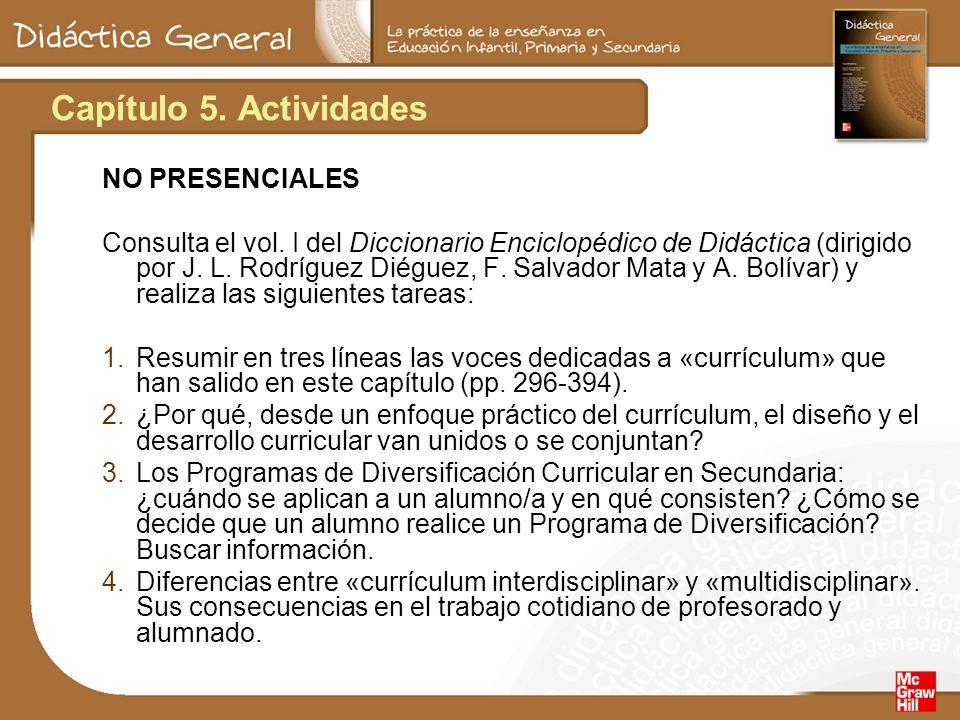 Capítulo 5. Actividades NO PRESENCIALES Consulta el vol. I del Diccionario Enciclopédico de Didáctica (dirigido por J. L. Rodríguez Diéguez, F. Salvad