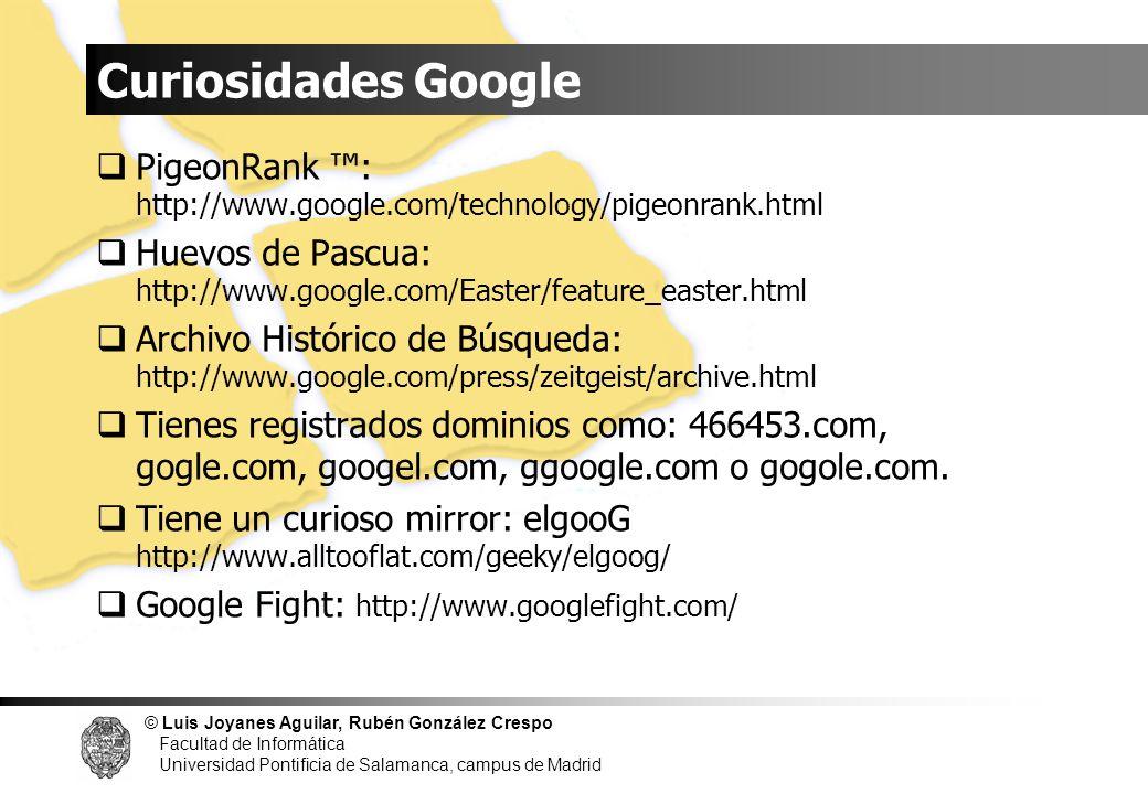 © Luis Joyanes Aguilar, Rubén González Crespo Facultad de Informática Universidad Pontificia de Salamanca, campus de Madrid Curiosidades Google Pigeon