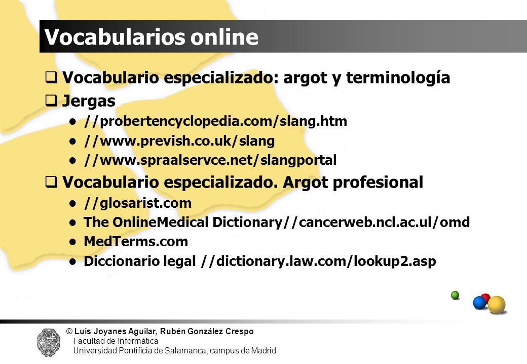 © Luis Joyanes Aguilar, Rubén González Crespo Facultad de Informática Universidad Pontificia de Salamanca, campus de Madrid Vocabulario especializado: