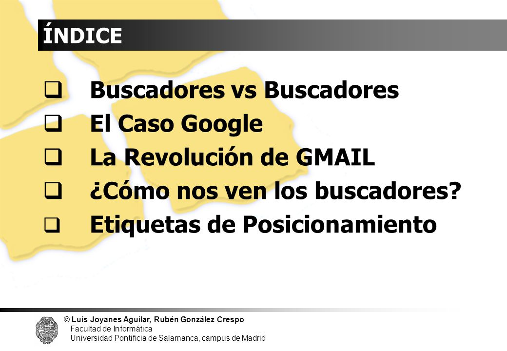 © Luis Joyanes Aguilar, Rubén González Crespo Facultad de Informática Universidad Pontificia de Salamanca, campus de Madrid GOOGLEBOT (2) Googlebot intentará acceder, como hacen la mayoría de los robots de los motores de búsqueda, al fichero robots.txt .