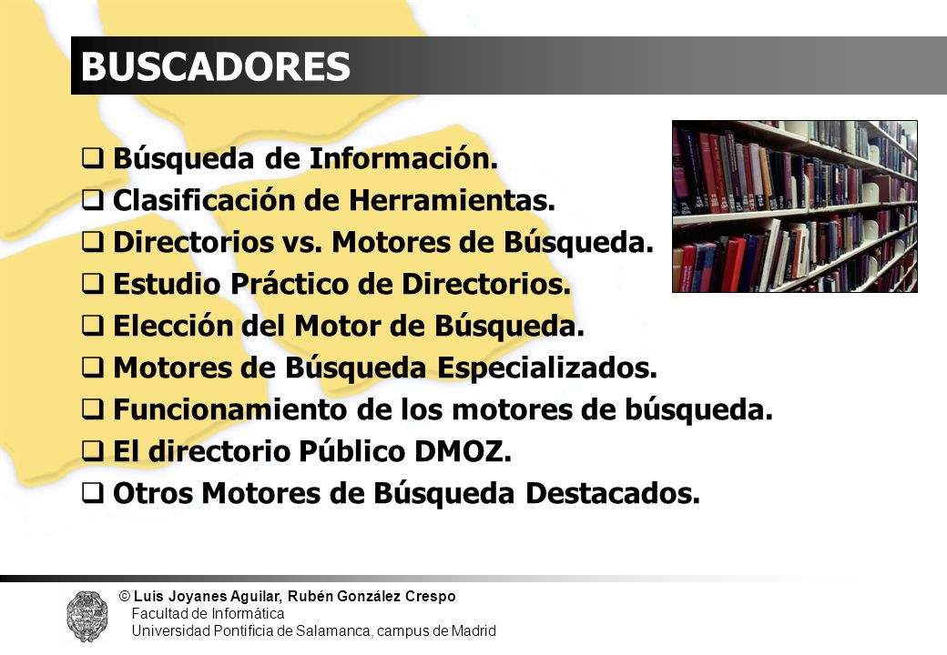 © Luis Joyanes Aguilar, Rubén González Crespo Facultad de Informática Universidad Pontificia de Salamanca, campus de Madrid INDICE Búsqueda de Informa