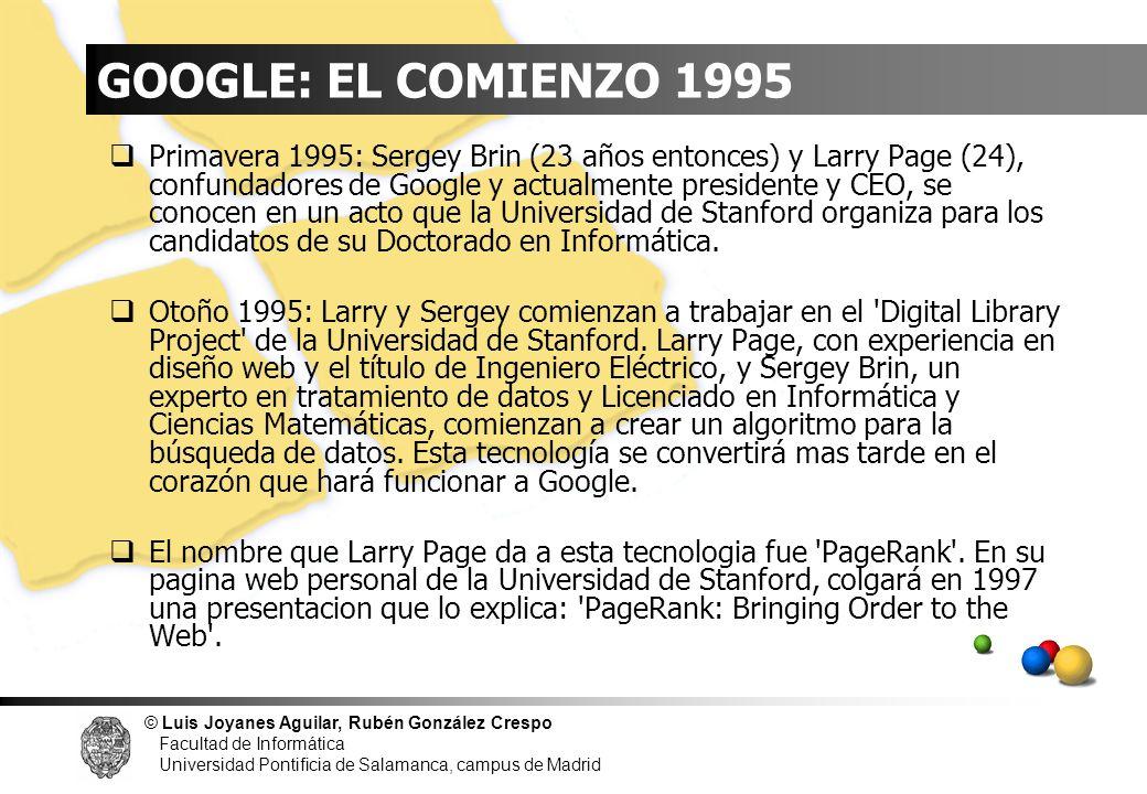 © Luis Joyanes Aguilar, Rubén González Crespo Facultad de Informática Universidad Pontificia de Salamanca, campus de Madrid GOOGLE: EL COMIENZO 1995 P