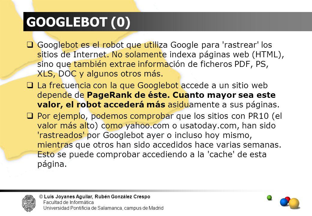© Luis Joyanes Aguilar, Rubén González Crespo Facultad de Informática Universidad Pontificia de Salamanca, campus de Madrid GOOGLEBOT (0) Googlebot es