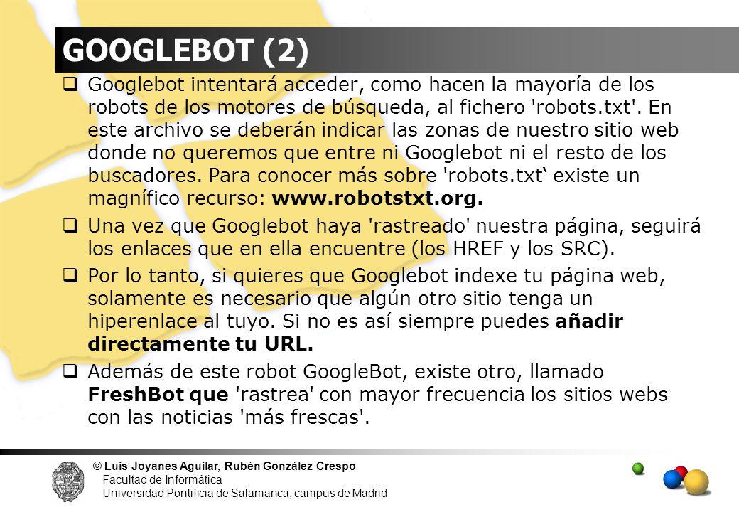 © Luis Joyanes Aguilar, Rubén González Crespo Facultad de Informática Universidad Pontificia de Salamanca, campus de Madrid GOOGLEBOT (2) Googlebot in