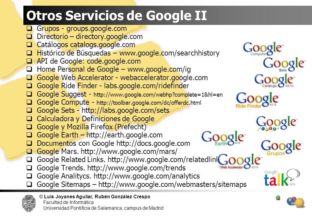 © Luis Joyanes Aguilar, Rubén González Crespo Facultad de Informática Universidad Pontificia de Salamanca, campus de Madrid Otros Servicios de Google
