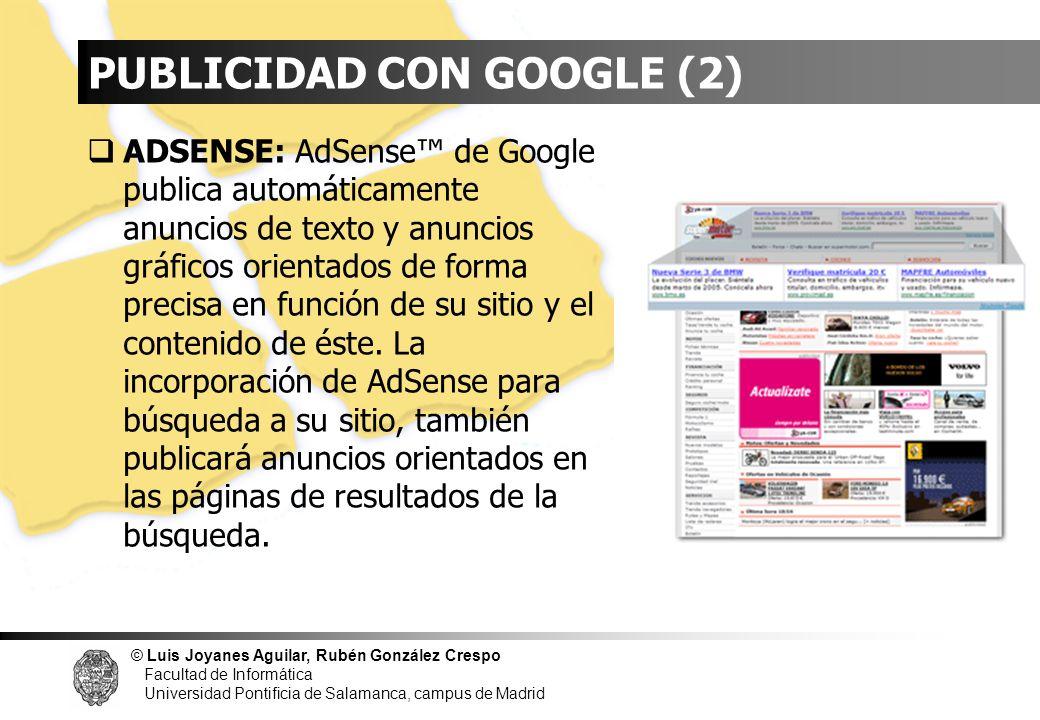 © Luis Joyanes Aguilar, Rubén González Crespo Facultad de Informática Universidad Pontificia de Salamanca, campus de Madrid PUBLICIDAD CON GOOGLE (2)
