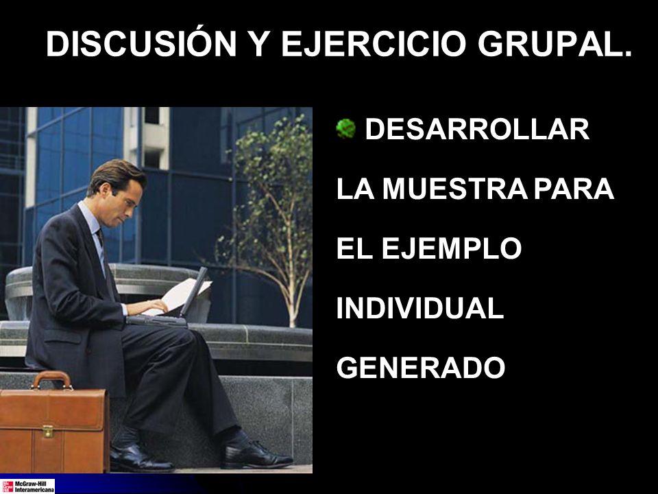 DESARROLLAR LA MUESTRA PARA EL EJEMPLO INDIVIDUAL GENERADO DISCUSIÓN Y EJERCICIO GRUPAL.
