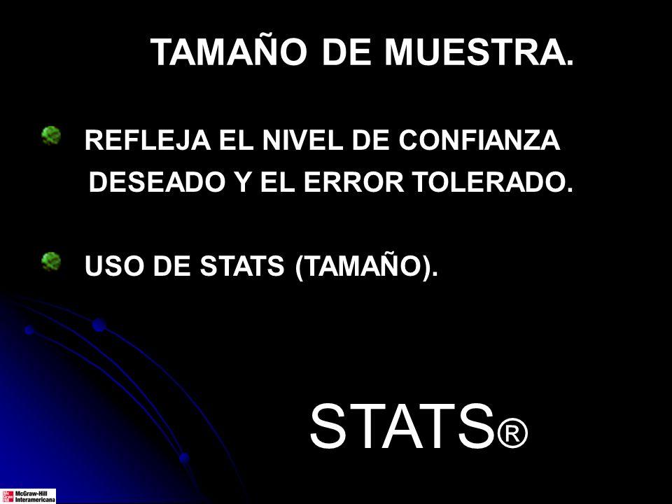 TAMAÑO DE MUESTRA. REFLEJA EL NIVEL DE CONFIANZA DESEADO Y EL ERROR TOLERADO. USO DE STATS (TAMAÑO). STATS ®