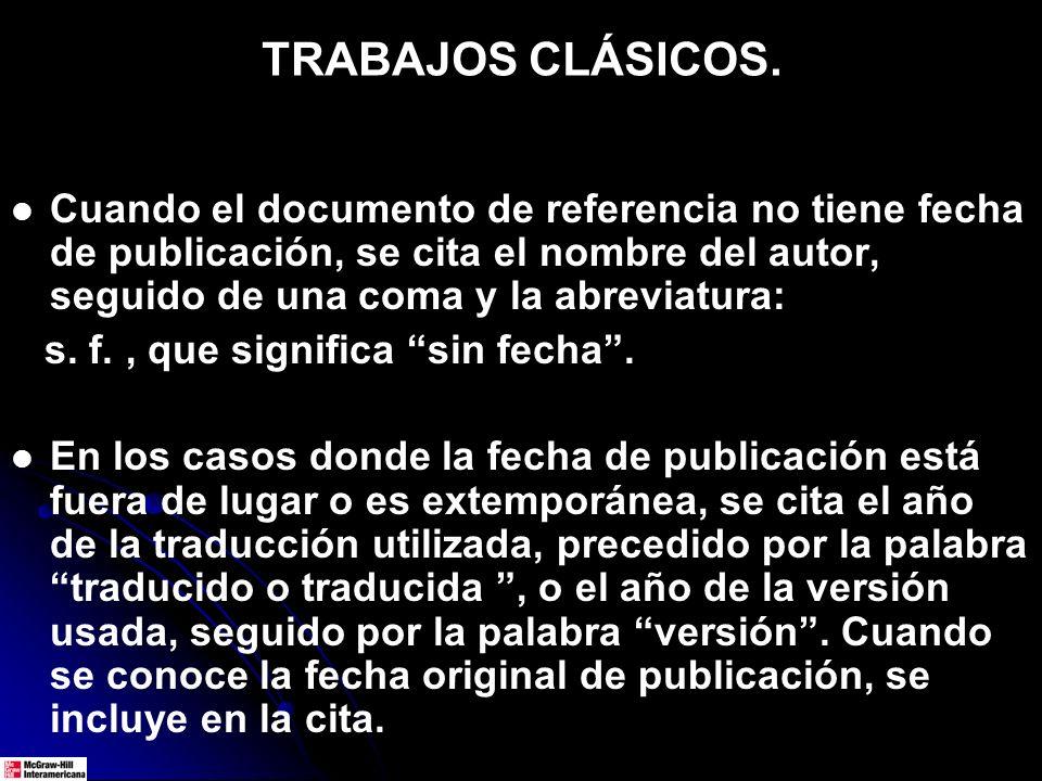 TRABAJOS CLÁSICOS. Cuando el documento de referencia no tiene fecha de publicación, se cita el nombre del autor, seguido de una coma y la abreviatura: