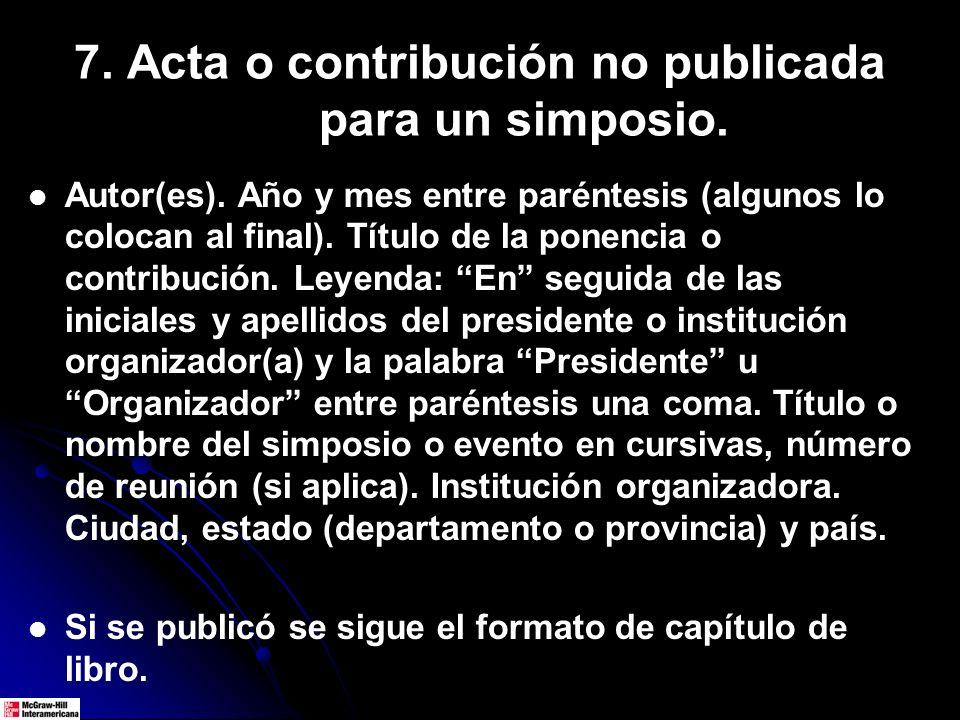 7. Acta o contribución no publicada para un simposio. Autor(es). Año y mes entre paréntesis (algunos lo colocan al final). Título de la ponencia o con