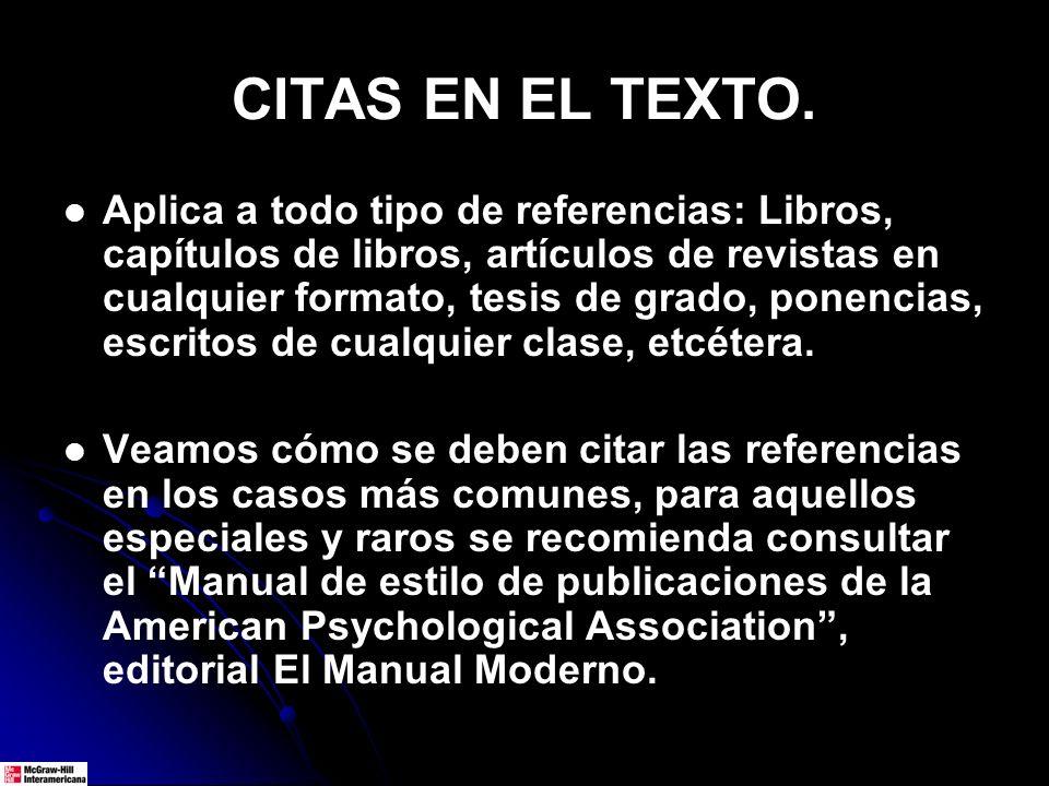 CITAS EN EL TEXTO. Aplica a todo tipo de referencias: Libros, capítulos de libros, artículos de revistas en cualquier formato, tesis de grado, ponenci