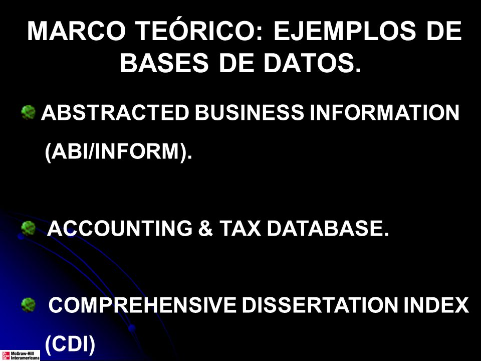 ABSTRACTED BUSINESS INFORMATION (ABI/INFORM). ACCOUNTING & TAX DATABASE. COMPREHENSIVE DISSERTATION INDEX (CDI) MARCO TEÓRICO: EJEMPLOS DE BASES DE DA