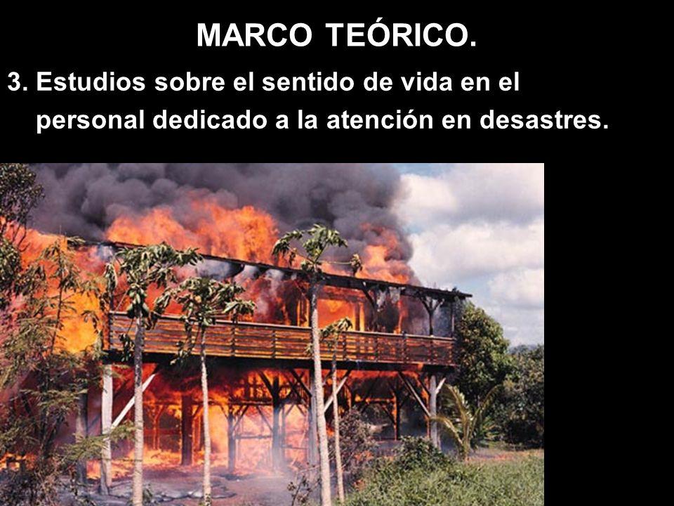 MARCO TEÓRICO. 3. Estudios sobre el sentido de vida en el personal dedicado a la atención en desastres.