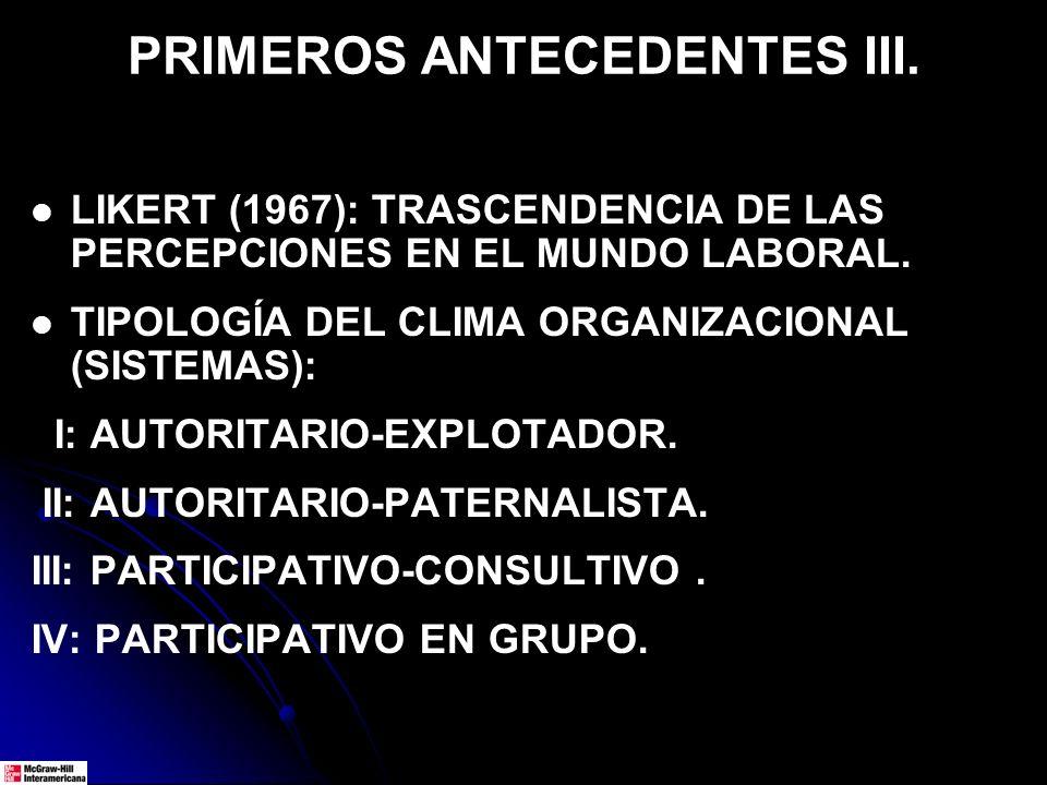 PRIMEROS ANTECEDENTES III. LIKERT (1967): TRASCENDENCIA DE LAS PERCEPCIONES EN EL MUNDO LABORAL. TIPOLOGÍA DEL CLIMA ORGANIZACIONAL (SISTEMAS): I: AUT