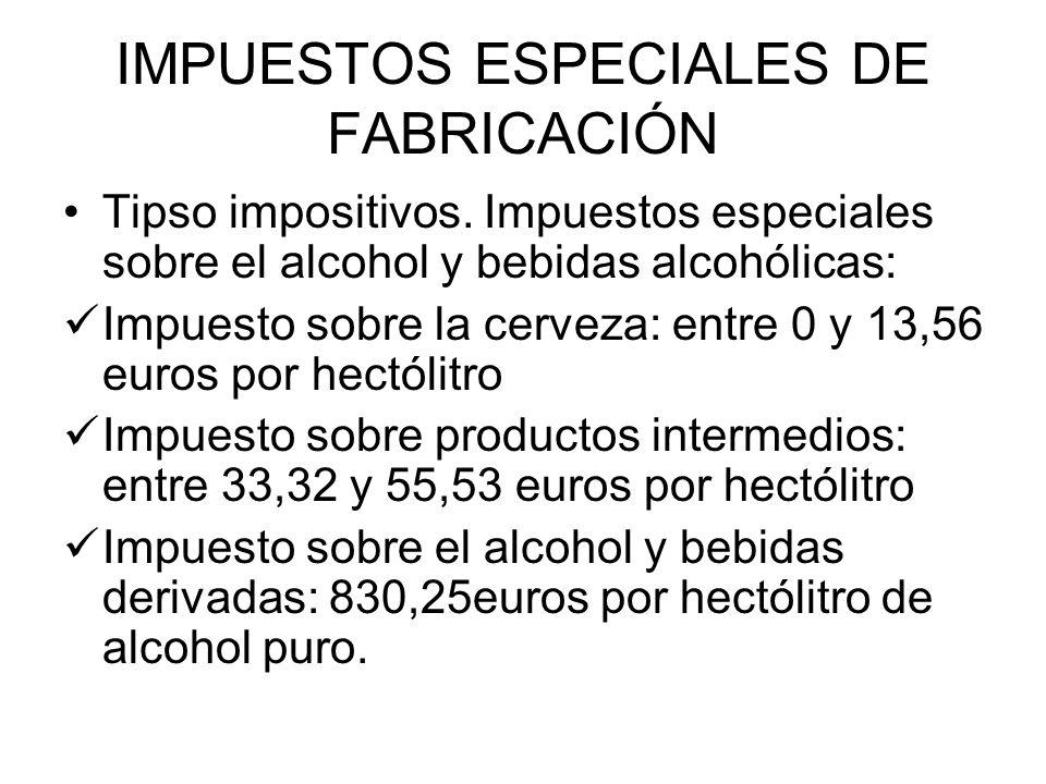 IMPUESTOS ESPECIALES DE FABRICACIÓN Tipso impositivos. Impuestos especiales sobre el alcohol y bebidas alcohólicas: Impuesto sobre la cerveza: entre 0