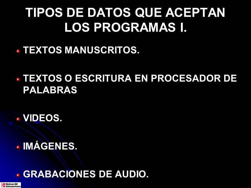 TIPOS DE DATOS QUE ACEPTAN LOS PROGRAMAS I. TEXTOS MANUSCRITOS. TEXTOS O ESCRITURA EN PROCESADOR DE PALABRAS VIDEOS. IMÁGENES. GRABACIONES DE AUDIO.