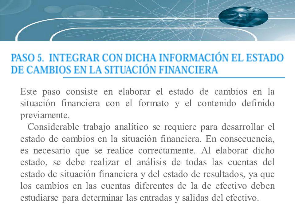 Este paso consiste en elaborar el estado de cambios en la situación financiera con el formato y el contenido definido previamente. Considerable trabaj