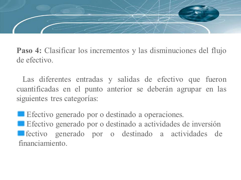 Paso 4: Clasificar los incrementos y las disminuciones del flujo de efectivo. Las diferentes entradas y salidas de efectivo que fueron cuantificadas e