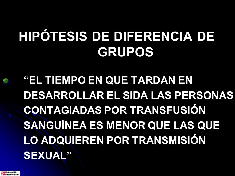 HIPÓTESIS DE DIFERENCIA DE GRUPOS EL TIEMPO EN QUE TARDAN EN DESARROLLAR EL SIDA LAS PERSONAS CONTAGIADAS POR TRANSFUSIÓN SANGUÍNEA ES MENOR QUE LAS Q